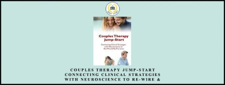 Couples Therapy Jump-Start: Connecting Clinical Strategies with Neuroscience to Re-Wire & Re-Fire Love
