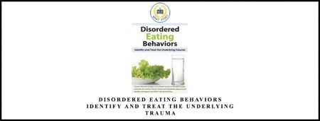 Disordered Eating Behaviors: Identify and Treat the Underlying Trauma