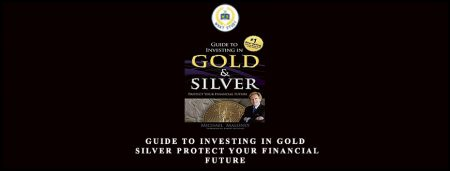 Guide To Investing in Gold & Silver Protect Your Financial Future by Michael Maloney