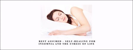 Rest Assured – Self-Healing for Insomnia and the Stress of Life
