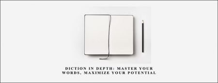 Diction In Depth: Master Your Words, Maximize Your Potential