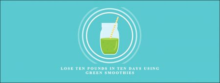 Lose Ten Pounds in Ten Days Using Green Smoothies