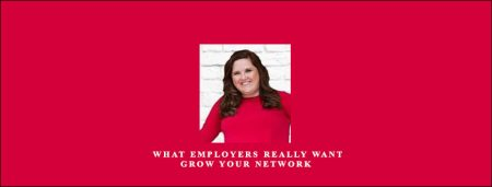 What Employers Really Want Grow Your Network