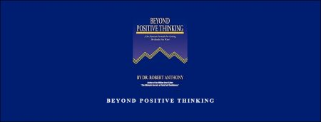 BEYOND POSITIVE THINKING by DR ROBERT ANTHONY