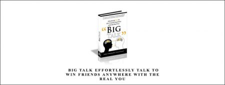 Big Talk Effortlessly Talk to Win Friends Anywhere With the Real You