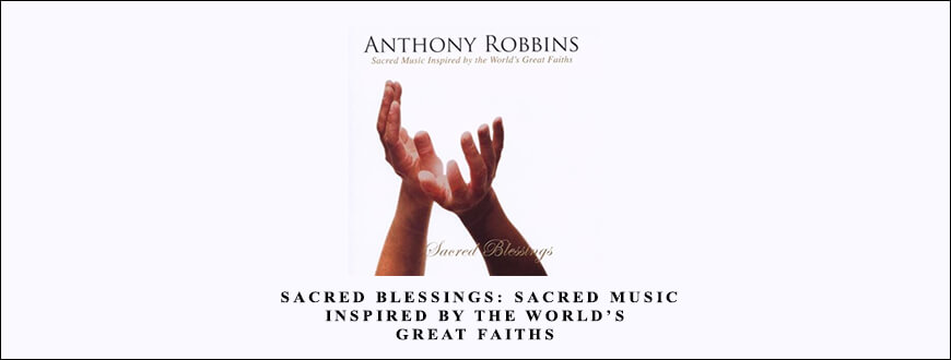 Anthony Robbins – Sacred Blessings Sacred Music Inspired by the World's Great Faiths