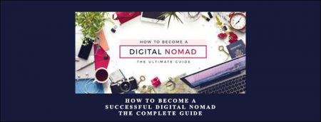 How to Become a Successful Digital Nomad: The Complete Guide