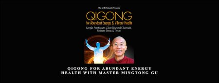 Qigong for Abundant Energy & Health with Master Mingtong Gu