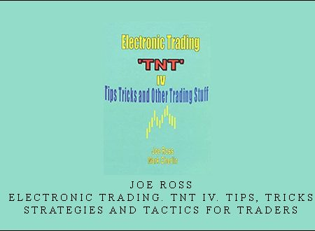 Joe Ross – Electronic Trading. TNT IV. Tips, Tricks, Strategies and Tactics for Traders